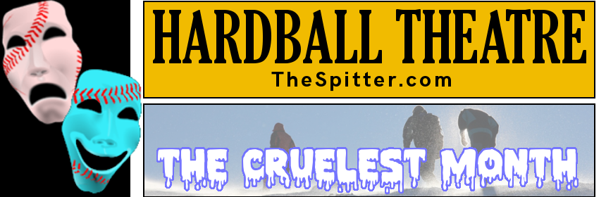 Hardball Theatre: The Cruelest Month | The Spitter